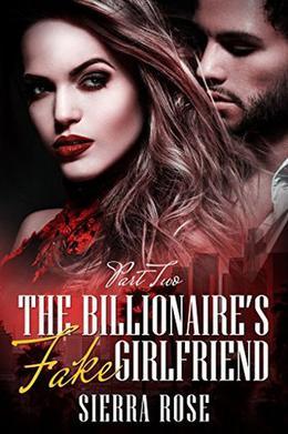 The Billionaire's Fake Girlfriend - Part 2 by Sierra Rose