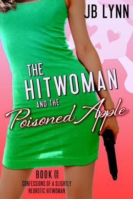 The Hitwoman and the Poisoned Apple by J.B. Lynn