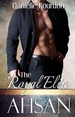 The Royal Elite: Ahsan by Danielle Bourdon