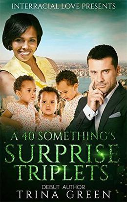 A 40 Something's Surprise Triplets by Trina Green, Interracial Love