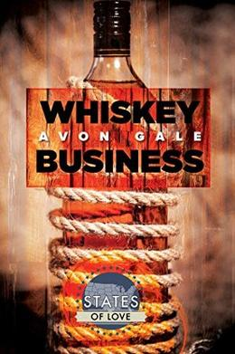 Whiskey Business (States of Love) by Avon Gale
