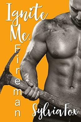 Ignite Me, Fireman by Sylvia Fox