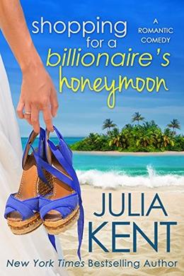 Shopping for a Billionaire's Honeymoon by Julia Kent