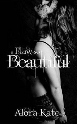 A Flaw So Beautiful by Alora Kate