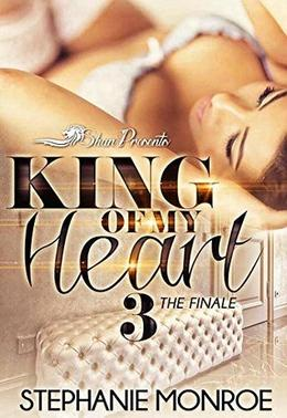 King of My Heart 3 : The Finale by Stephanie Monroe