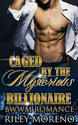 CAGED BY THE MYSTERIOUS BILLIONAIRE: Paranormal Romance by Riley Moreno