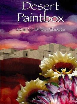 Desert Paintbox by Jane McBride Choate