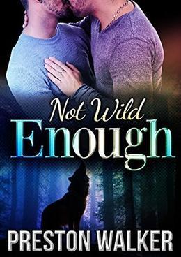 Not Wild Enough: M/M Mpreg Wolf Shifter Romance by Preston Walker