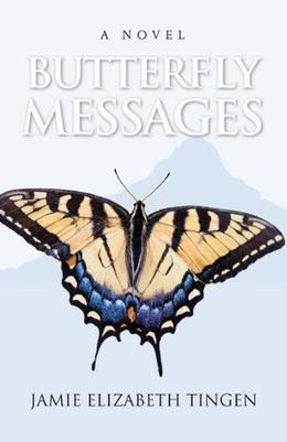 Butterfly Messages by Jamie Elizabeth Tingen