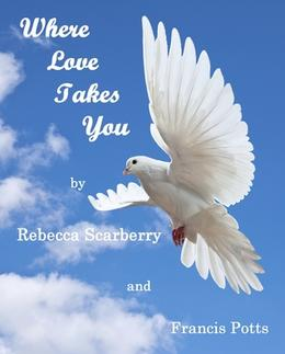 Where Love Takes You by Rebecca Scarberry, Francis Potts