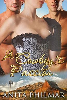 Western Historical: A Cowboy's Passion: MFM, Threesome, menage by Anita Philmar