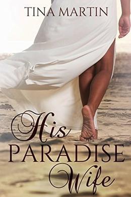 His Paradise Wife by Tina Martin