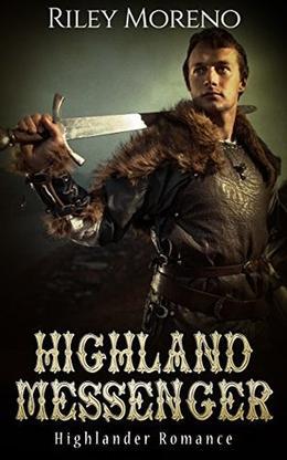 Highlander Messenger: A Historical Scottish Highlander Romance Short Story by Riley Moreno