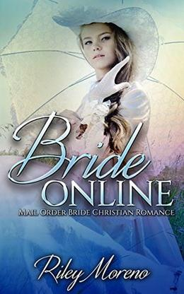 Bride Online: Mail Order Bride Christian Romance by Riley Moreno