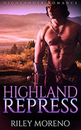 Highland Repress: Historical Highlander Romance by Riley Moreno