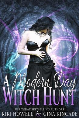 A Modern Day Witch Hunt by Kiki Howell, Gina Kincade