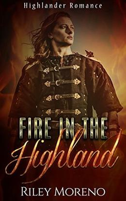 Fire in the Highlands: Historical Highlander Romance by Riley Moreno