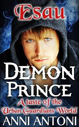 Esau Demon Prince: A Taste of the Urban Guardians World by Anni Antoni
