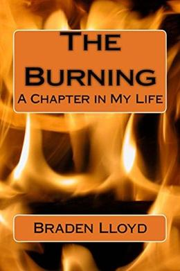 The Burning: A Chapter in My Life by Braden Lloyd