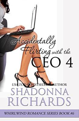 Accidentally Flirting with the CEO 4 by Shadonna Richards