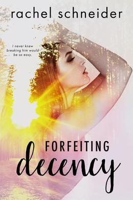 Forfeiting Decency by Rachel Schneider