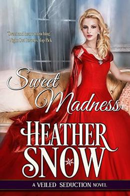 Sweet Madness: A Veiled Seduction Novel by Heather Snow