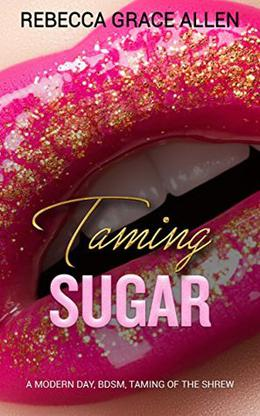 Taming Sugar by Rebecca Grace Allen