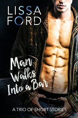 Man Walks into a Bar: A Trio of Short Stories by Lissa Ford