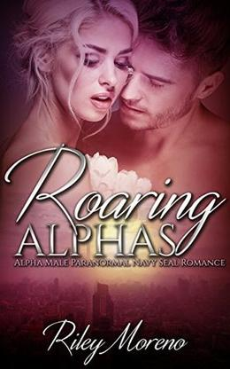 ROARING ALPHAS: Alpha Male Paranormal Navy Seal Romance by Riley Moreno
