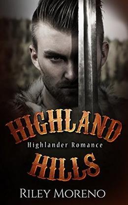 HIGHLAND HILLS: Historical Alpha Male Highlander Romance by Riley Moreno