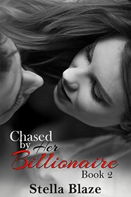Chased by Her Billionaire: Book 2 by Stella Blaze