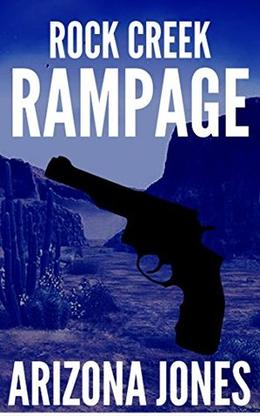 Rock Creek Rampage!: Hard Justice Western Novel by Arizona Jones