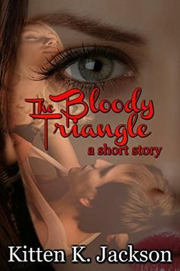 The Bloody Triangle: a short story by Kitten K. Jackson