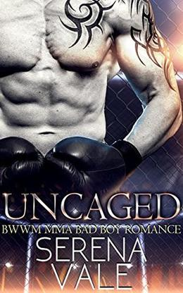 Uncaged: A Billionaire Bad Boy MMA Romance by Serena Vale