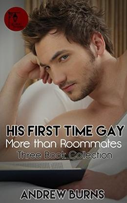 His First Time Gay - More than Roommates - Three Book Collection by Andrew Burns