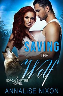 Saving the Wolf: A Norcal Shifter Novel by Annalise Nixon
