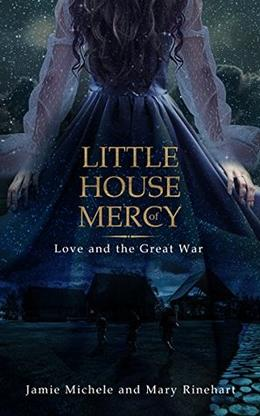 Little House of Mercy: Love and the Great War by Jamie Michele