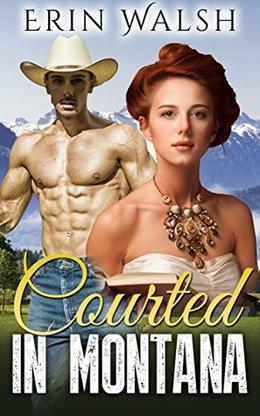 Romance: Courted In Montana by Erin Walsh
