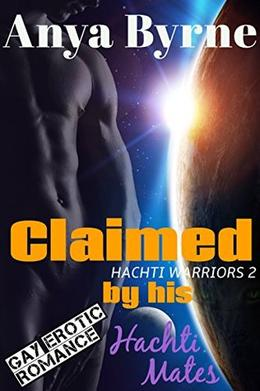 Claimed by His Hachti Mates: Gay Mpreg by Anya Byrne