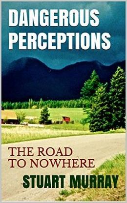 Dangerous Perceptions: The Road To Nowhere by Stuart Murray