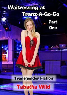 Waitressing at Tranz-A-Go-Go Part One by Tabatha Wild