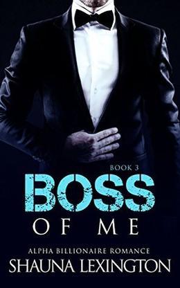 ROMANCE: An Alpha Billionaire Romance: Boss of Me by Shauna Lexington