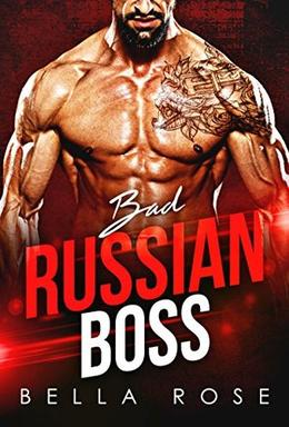 Bad Russian Boss: A Billionaire Office Romance by Bella Rose