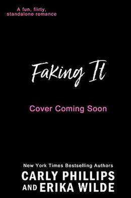 Faking It by Carly Phillips, Erika Wilde