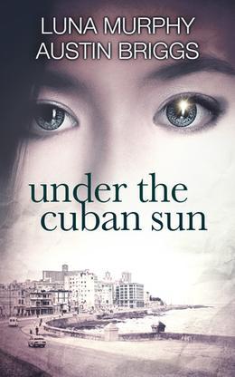 Under the Cuban Sun by Austin Briggs, Luna Murphy