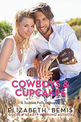 Cowboys & Cupcakes: A Sudden Falls Romance by Elizabeth Bemis