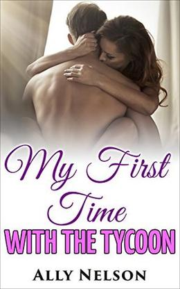 Romance: My First Time With The BIG Tycoon by a. Nelson