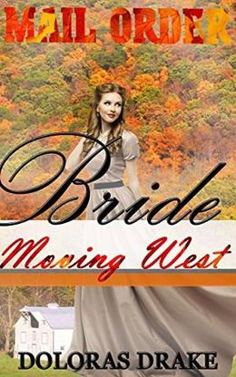 Romance: Mail Order Bride: Moving West by Dolores Drake