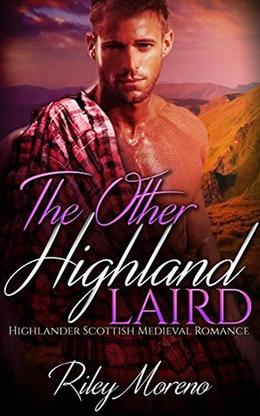 THE OTHER HIGHLAND LAIRD: Highlander Scottish Medieval Romance by Riley Moreno