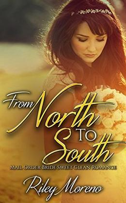 From North to South: Mail Order Bride Sweet Clean Romance by Riley Moreno